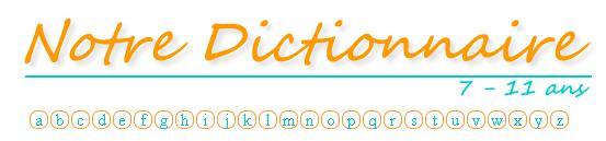 Dictionnaire pour les 7 – 11 ans : Notre dictionnaire